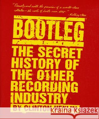 Bootleg: The Secret History of the Other Recording Industry Clinton Heylin 9780312142896