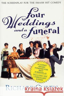 Four Weddings and a Funeral: The Screenplay for the Smash Hit Comedy Richard Curtis 9780312143404