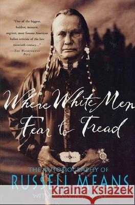 Where White Men Fear to Tread: The Autobiography of Russell Means Russell Means Marvin J. Wolf 9780312147617