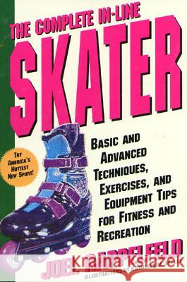 The Complete In-Line Skater: Basic and Advanced Techniques, Exercises, and Equipment Tips for Fitness and Recreation Joel Rappelfeld Kathleen M. Skelly 9780312152673