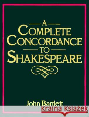 A Complete Concordance to Shakespeare John Bartlett 9780312156459