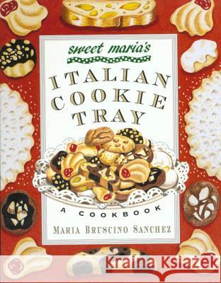 Sweet Maria's Italian Cookie Tray: A Cookbook Maria Bruscino Sanchez 9780312156701