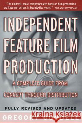 Independent Feature Film Production: A Complete Guide from Concept Through Distribution Gregory Goodell 9780312181178