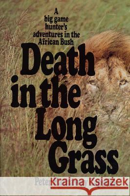 Death in the Long Grass: A Big Game Hunter's Adventures in the African Bush Peter Hathaway Capstick 9780312186135