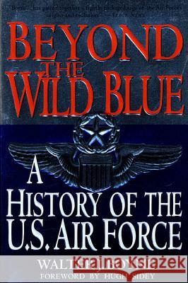 Beyond the Wild Blue: A History of the U.S. Air Force, 1947-1997 Walter J. Boyne 9780312187057