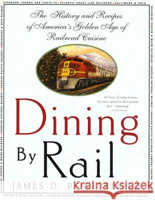Dining by Rail: The History and Recipes of America's Golden Age of Railroad Cuisine James D. Porterfield 9780312187118
