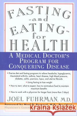 Fasting and Eating for Health: A Medical Doctor's Program for Conquering Disease Joel Fuhrman Neal D. Barnard 9780312187194
