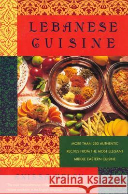 Lebanese Cuisine: More Than 250 Authentic Recipes from the Most Elegant Middle Eastern Cuisine Anissa Helou 9780312187354