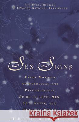 Sex Signs: Every Woman's Astrological and Psychological Guide to Love, Men, Sex, Anger and Personal Power Judith Bennett 9780312187569