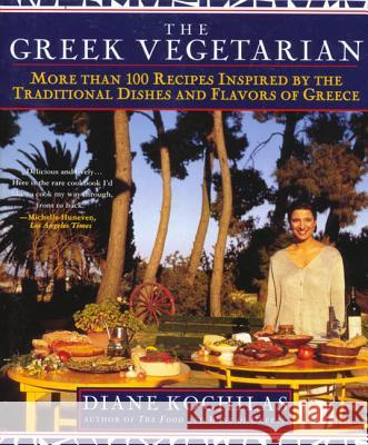 The Greek Vegetarian: More Than 100 Recipes Inspired by the Traditional Dishes and Flavors of Greece Diane Kochilas Vassilis Stenos Constantine Pittas 9780312200763