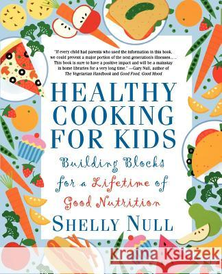 Healthy Cooking for Kids: Building Blocks for a Lifetime of Good Nutrition Shelly Null Shelly Null Gary Null 9780312206390