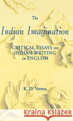 The Indian Imagination: Critical Essays on Indian Writing in English K. D. Verma 9780312211394