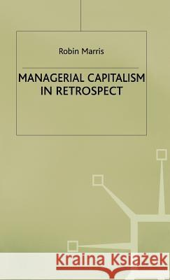Managerial Capitalism in Retrospect Marris                                   Robin Marris 9780312215781