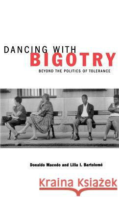 Dancing with Bigotry: Beyond the Politics of Tolerance Donaldo P. Macedo Lilia I. Bartolome Christine E. Sleeter 9780312216085