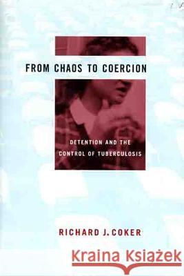From Chaos to Coercion: Detention and the Control of Tuberculosis Richard J. Coker 9780312222505