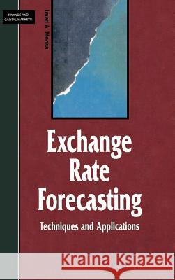 Exchange Rate Forecasting: Techniques and Applications Imad A. Moosa 9780312228927