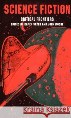 Science Fiction, Critical Frontiers Karen Sayer John Moore 9780312231125