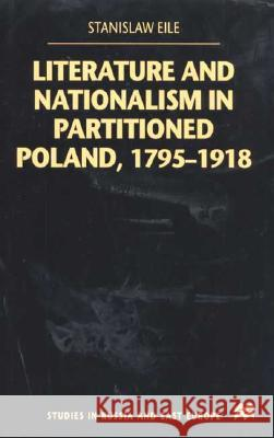 Literature and Nationalism in Partitioned Poland, 1795-1918 Stanislaw Eile 9780312231590
