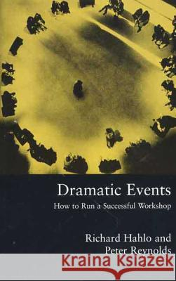 Dramatic Events: How to Run a Workshop for Theater, Education or Business Richard Hahlo Peter Reynolds Peter Reynolds 9780312232528