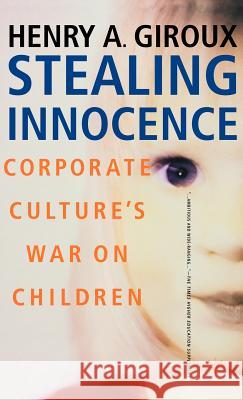 Stealing Innocence: Youth, Corporate Power and the Politics of Culture Henry A. Giroux 9780312239329