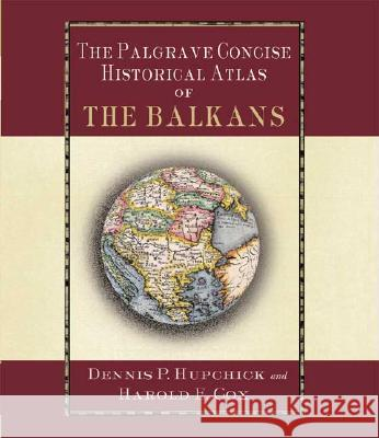 The Palgrave Concise Historical Atlas of the Balkans Dennis P. Hupchick Harold E. Cox Harold E. Cox 9780312239701