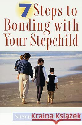 7 Steps to Bonding with Your Stepchild Suzen Ziegahn 9780312253653