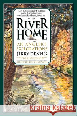 The River Home: An Angler's Explorations Jerry Dennis Glenn Wolff 9780312254155