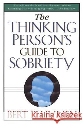 The Thinking Person's Guide to Sobriety Bert Pluymen 9780312254285