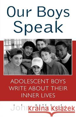 Our Boys Speak: Adolescent Boys Write about Their Inner Lives John Nikkah 9780312262808