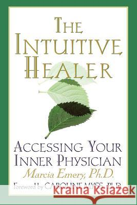 The Intuitive Healer: Accessing Your Inner Physician Marcia Emery Caroline Myss 9780312263430