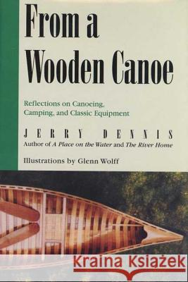 From a Wooden Canoe: Reflections on Canoeing, Camping, and Classic Equipment Jerry Dennis Glenn Wolff 9780312267384