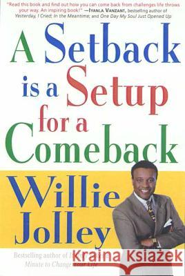 A Setback Is a Setup for a Comeback: Turn Your Moments of Doubt and Fear Into Times of Triumph Willie Jolley 9780312267735