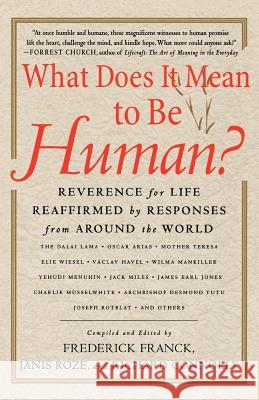 What Does It Mean to Be Human?: Reverence for Life Reaffirmed by Responses from Around the World Frederick Franck Janis Roze Richard Connolly 9780312271015