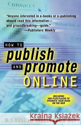 How to Publish and Promote Online M. J. Rose Angela Adair-Hoy 9780312271916 St. Martin's Press