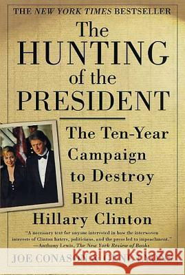 The Hunting of the President: The Ten-Year Campaign to Destroy Bill and Hillary Clinton Joe Conason Gene Lyons Gene Lyons 9780312273194