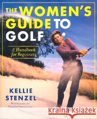The Women's Guide to Golf: A Handbook for Beginners Kellie Stenzel 9780312280680