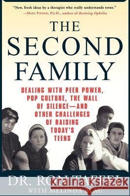 The Second Family: Dealing with Peer Power, Pop Culture, the Wall of Silence -- And Other Challenges of Raising Today's Teens Ron Taffel Melinda Blau 9780312284930
