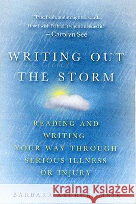 Writing Out the Storm: Reading and Writing Your Way Through Serious Illness or Injury Barbara Abercrombie 9780312285456
