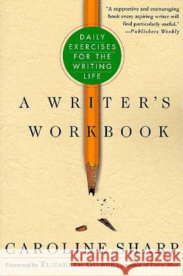 A Writer's Workbook: Daily Exercises for the Writing Life Caroline Sharp Elizabeth Gilbert 9780312286217