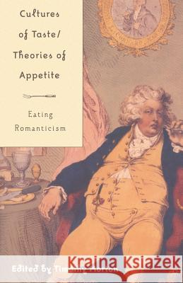 Cultures of Taste/Theories of Appetite: Eating Romanticism Timothy Morton 9780312293048