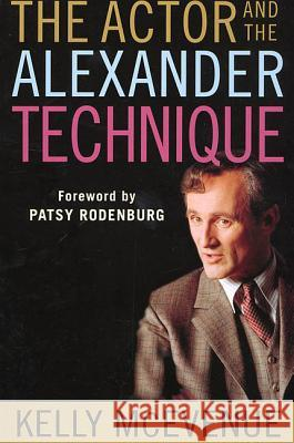 The Actor and the Alexander Technique Kelly R. McEvenue Patsy Rodenburg 9780312295158