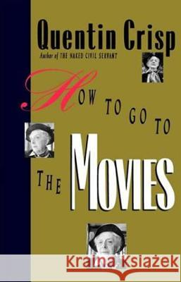 How to Go to the Movies Quentin Crisp 9780312299941