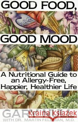 Good Food, Good Mood: How to Eat Right to Feel Right Gary Null Dr Martin Feldman 9780312299989