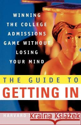 The Guide to Getting in: Winning the College Admissions Game Without Losing Your Mind; A Guide from Harvard Student Agencies Harvard Student Agencies                 Olivia L. Cowley Thomas L. Miller 9780312300449