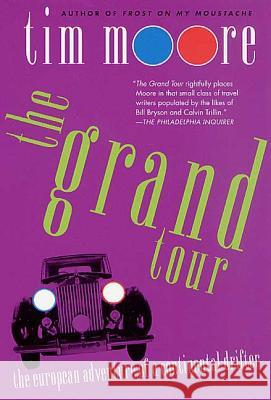 The Grand Tour: The European Adventure of a Continental Drifter Tim Moore 9780312300470