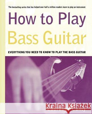 How to Play Bass Guitar Laurence Canty 9780312300487