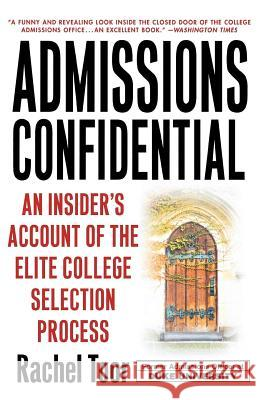 Admissions Confidential: An Insider's Account of the Elite College Selection Process Rachel Toor 9780312302351