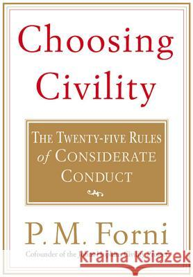 Choosing Civility: The Twenty-Five Rules of Considerate Conduct P. M. Forni 9780312302504