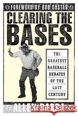 Clearing the Bases: The Greatest Baseball Debates of the Last Century Allen Barra Bob Costas 9780312302535 St. Martin's Griffin