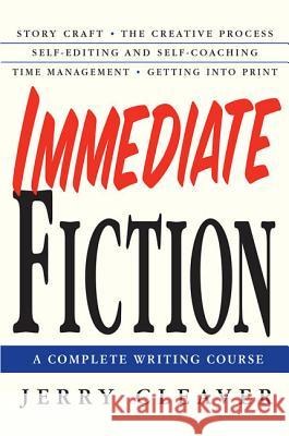 Immediate Fiction: A Complete Writing Course Jerry Cleaver 9780312302764
